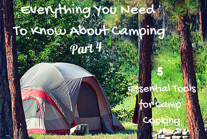 5 Essential Tools For Camp Cooking