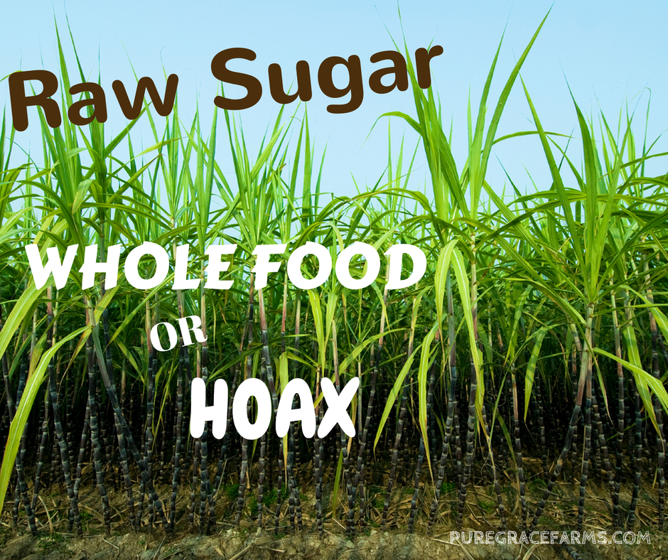 Raw Sugar: Whole food or Hoax